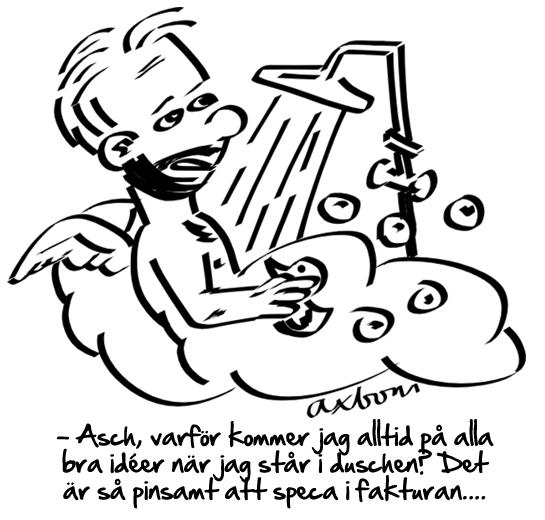 Axbom duschar med en badanka. Text: – Asch, varför kommer jag alltid på bra idéer när jag står i duschen? Det är så pinsamt att speca i fakturan.